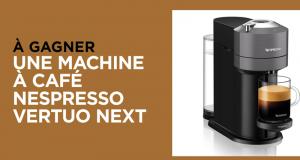 Gagnez 3 machines a café Vertuo Next de Nespresso